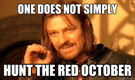 One Does Not Simply Hunt The Red October Boromir Quickmeme
