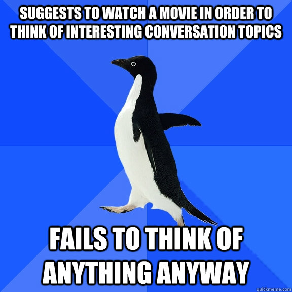 suggests to watch a movie in order to think of interesting