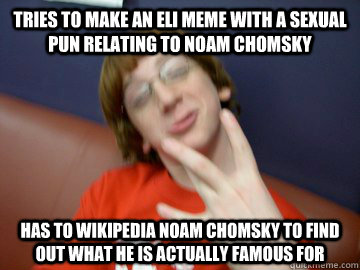 Tries to make an Eli meme with a sexual pun relating to Noam