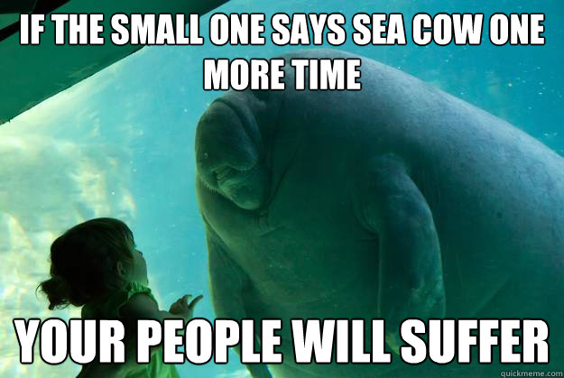 If The Small One Says Sea Cow One More Time Your People Will