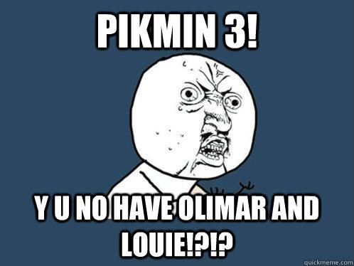 Pikmin 3 Y U No Have Olimar And Louie Y U No Quickmeme