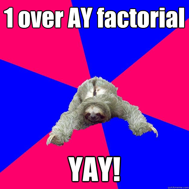 1 Over Ay Factorial Yay Math Major Sloth Quickmeme I am almost willing to. 1 over ay factorial yay math major sloth quickmeme