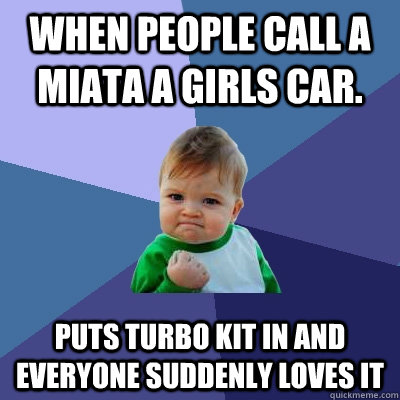 When people call a Miata a girls car  puts turbo kit in and