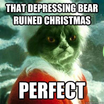 Funny Grumpy Cat Christmas Memes.That Depressing Bear Ruined Christmas Perfect Grumpy Cat