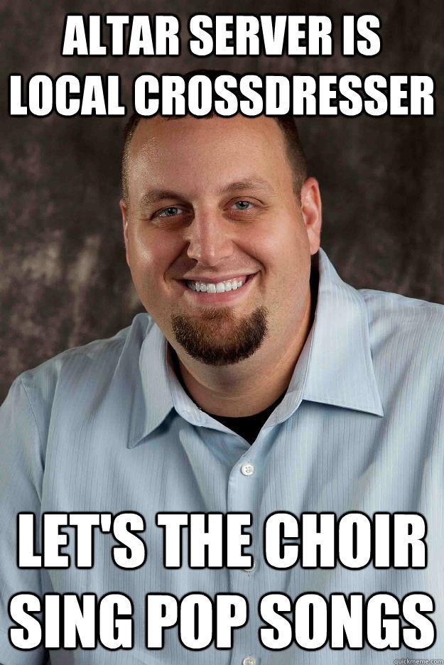 Altar Server is local crossdresser let's the choir sing pop