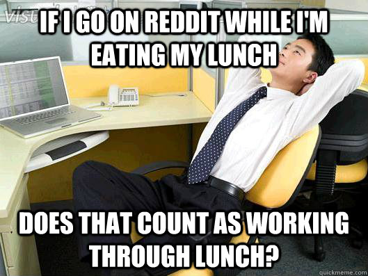 if i go on reddit while i'm eating my lunch does that count