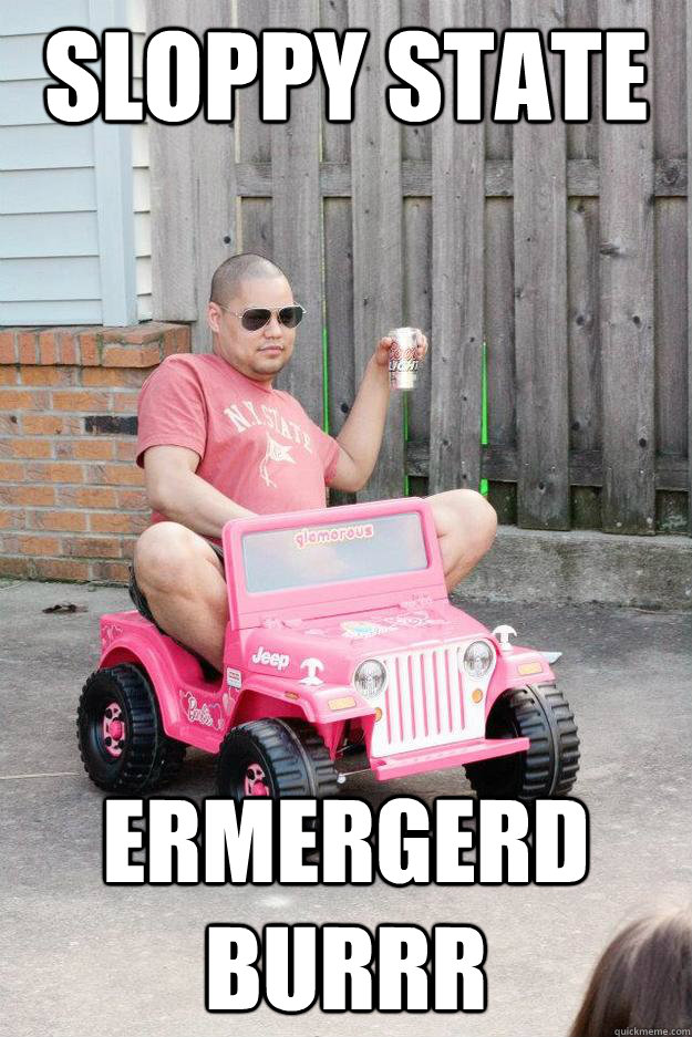 sloppy state ERMERGERD BURRR - drunk dad - quickmeme