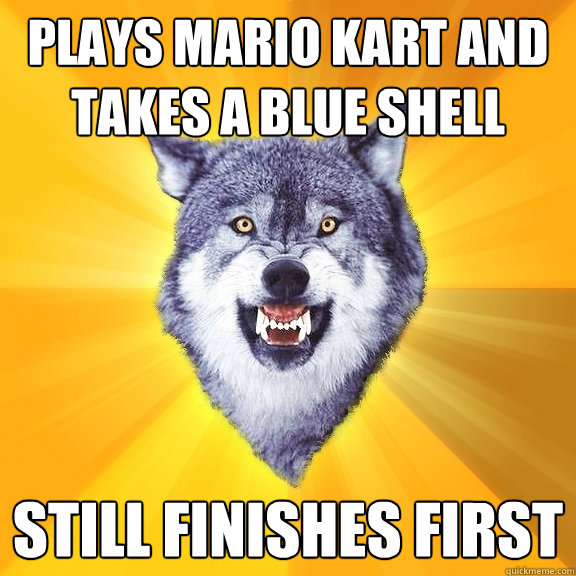 Plays Mario Kart And Takes A Blue Shell Still Finishes First