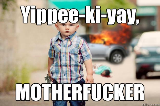 Yippee Ki Yay Motherfucker John Mcclane Baby Quickmeme What is the meme generator? quickmeme