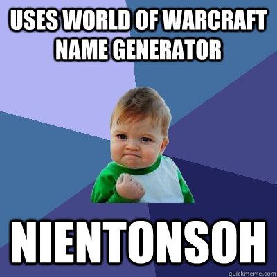 Uses World of Warcraft name generator Nientonsoh - Success