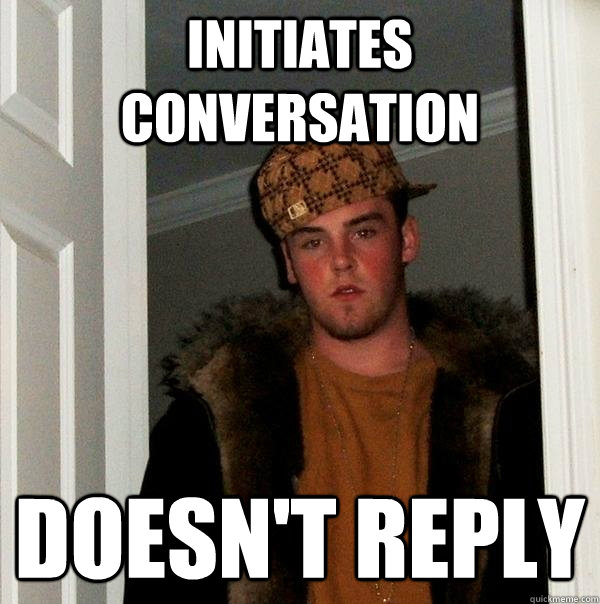 Wont initiate why conversation he Why won't