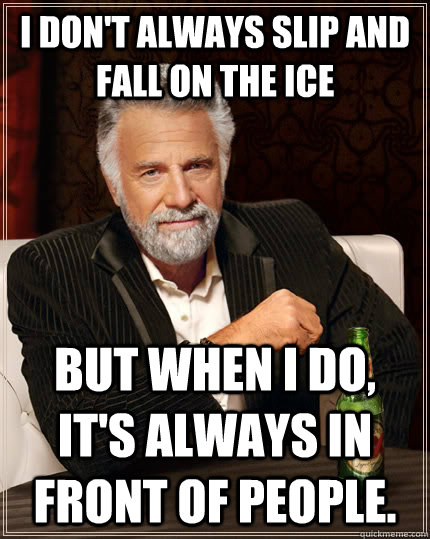 I Don T Always Slip And Fall On The Ice But When I Do It S Always