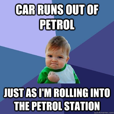 car runs out of petrol just as i m rolling into the petrol station success kid quickmeme quickmeme