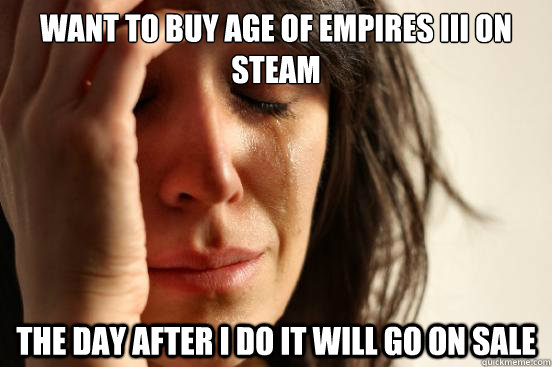 want to buy age of empires III on steam the day after i do