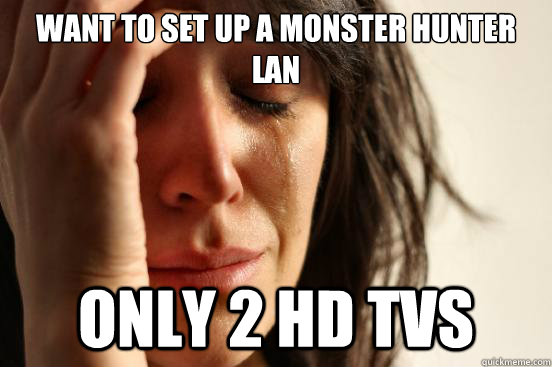 Want To Set Up A Monster Hunter Lan Only 2 Hd Tvs First World