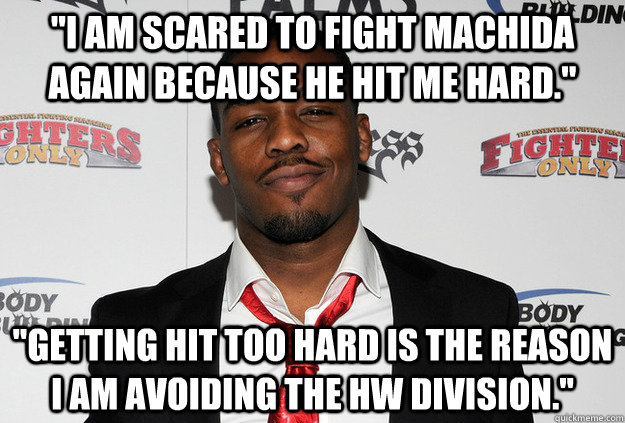 I am scared to fight Machida again because he hit me hard