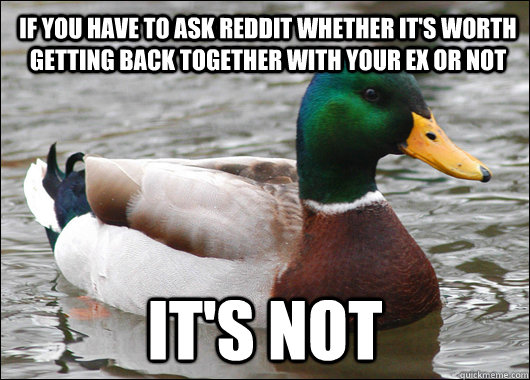 if you have to ask reddit whether it's worth getting back