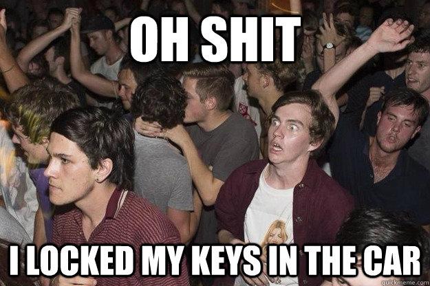 I Locked My Keys In My Car >> Oh Shit I Locked My Keys In The Car Oh Shit Guy Quickmeme