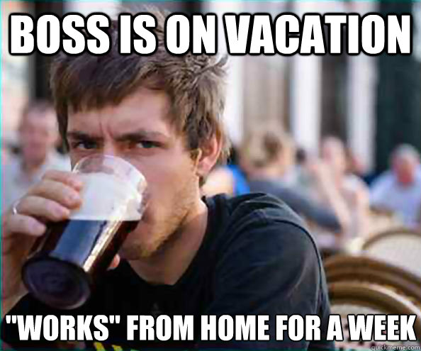 Boss Is On Vacation Works From Home For A Week Lazy College