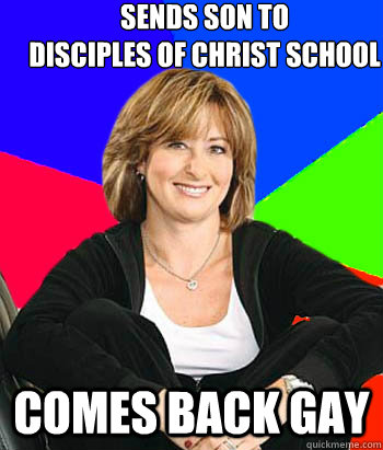 Sends son to disciples of Christ School Comes back gay