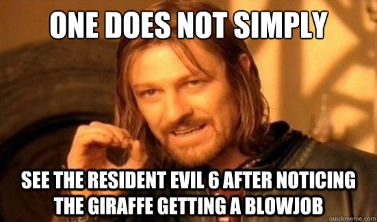 One Does Not Simply See The Resident Evil 6 After Noticing The