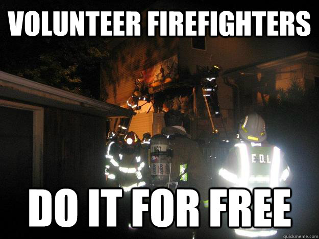 Volunteer Firefighters Do It For Free Tfdlvfd Quickmeme