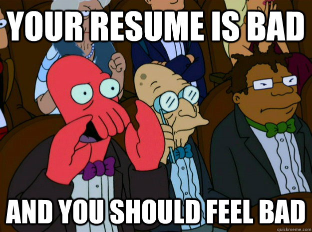 Your Resume Is Bad And You Should Feel Bad Zoidberg You Should