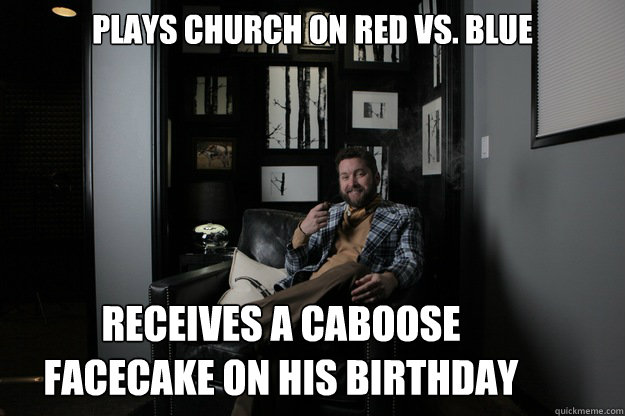 Plays Church on Red Vs  Blue Receives a caboose facecake on