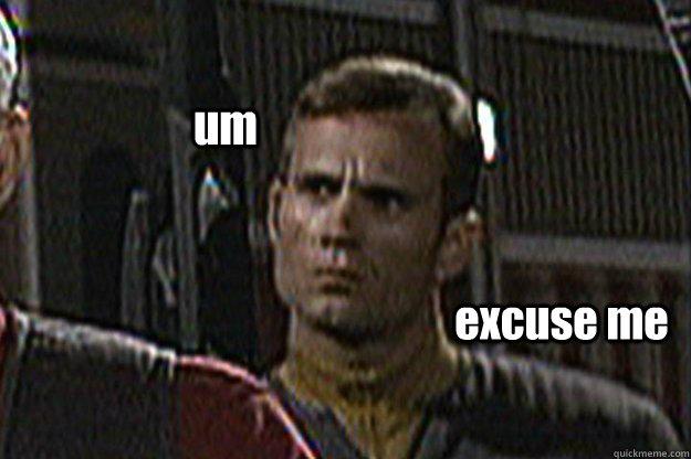 Um Excuse Me Star Trek Extra Quickmeme