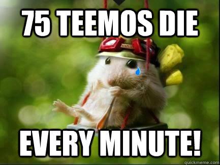 75 Teemos die every MINute! - dead teemo - quickmeme