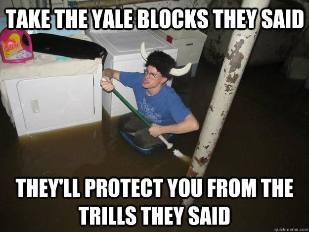take the yale blocks they said they'll protect you from the