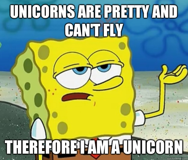 Unicorns Are Pretty And Can T Fly Therefore I Am A Unicorn Tough