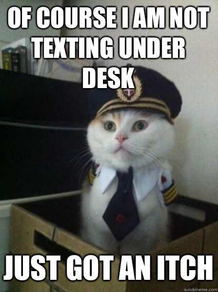 Of course I am not texting under desk Just got an itch