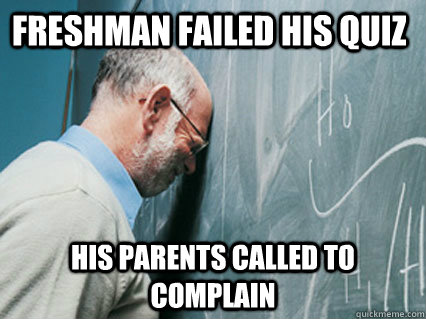 Freshman failed his quiz His parents called to complain
