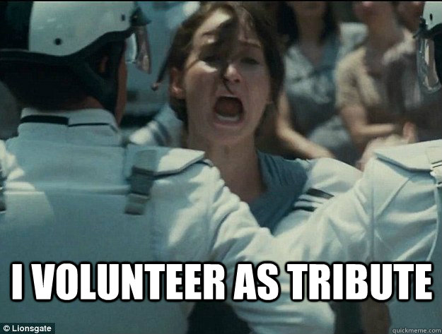 I Volunteer As Tribute I Volunteer Quickmeme Find funny gifs, cute gifs, reaction gifs and more. quickmeme