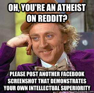 oH, YOU'RE AN ATHEIST ON REDDIT? Please post another