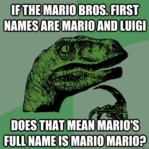 If The Mario Bros First Names Are Mario And Luigi Does That