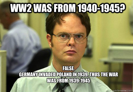 Ww2 Was From 1940 1945 False Germany Invaded Poland In 1939