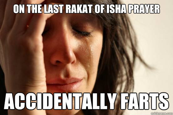 On the last rakat of Isha Prayer ACCIDENTALLY farts - First