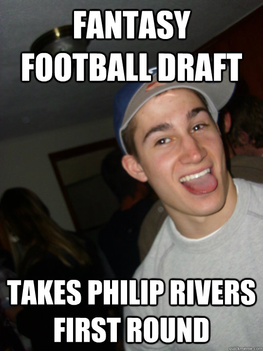 Fantasy Football Draft Takes Philip Rivers First Round Misc Quickmeme