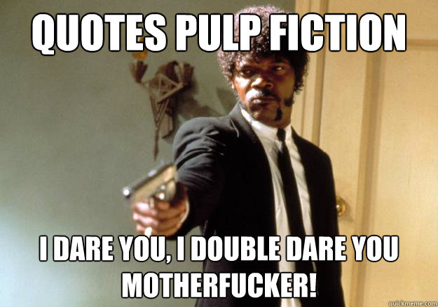 QUOTES PULP FICTION i dare you, i double dare you ...