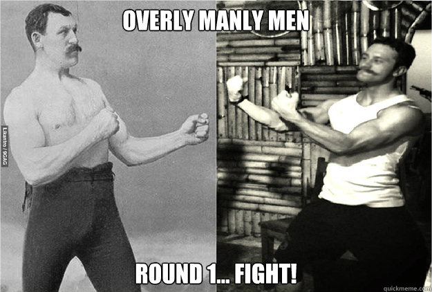 Overly Manly Men Round 1    Fight! - Overly Manly Men fight