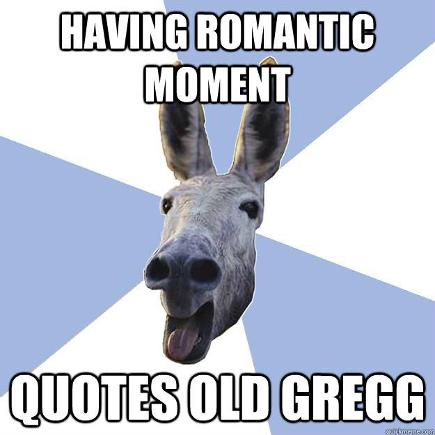 having romantic moment quotes old gregg - Jackass Boyfriend ...