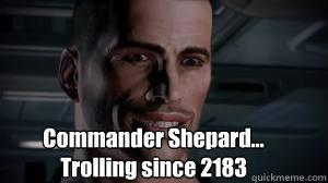 Commander Shepard Trolling Since 2183 Commander Shepard