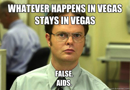 Whatever Happens In Vegas Stays In Vegas False Aids Dwight