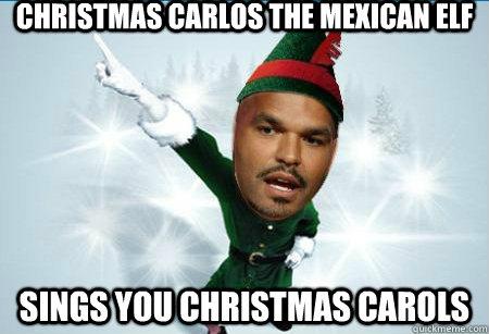 Christmas Memes Elf.Christmas Carlos The Mexican Elf Sings You Christmas Carols