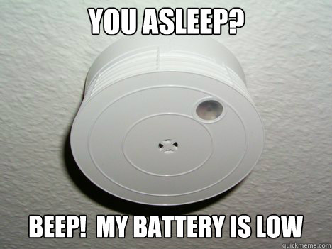 You Asleep Beep My Battery Is Low Gg Smoke Detector Quickmeme