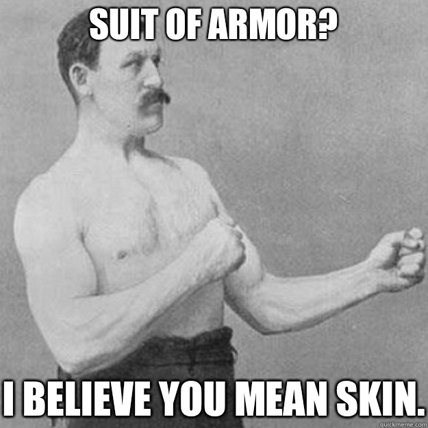 Suit of armor? I believe you mean skin. , overly manly man
