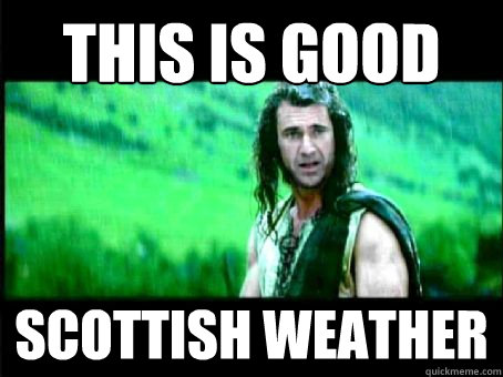This Is Good Scottish Weather Misc Quickmeme