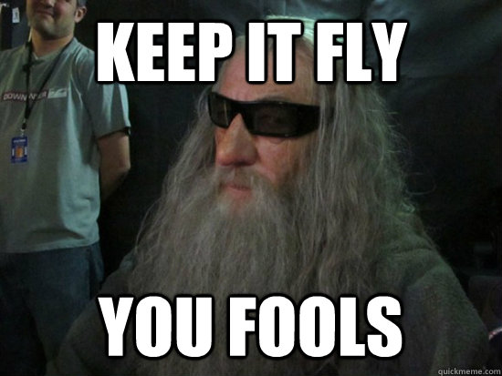 Keep It Fly You Fools Gangster Gandalf Quickmeme